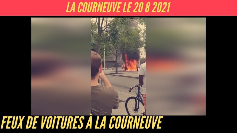 Incendies de voitures à La Courneuve le 20 8 2021