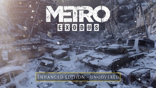 Metro Exodus Enhanced - Uncovered  (Official 4K)
