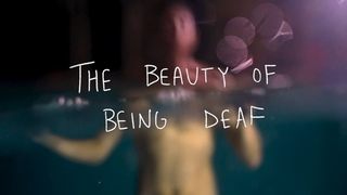 The Beauty Of Being Deaf