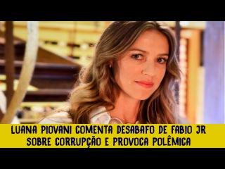 Luana Piovani comenta desabafo de Fabio Jr sobre corrupção e provoca polêmica