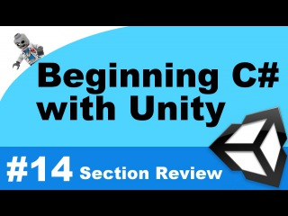 Beginning C# with Unity - Part 14 - Section Overview: Beginning Object Oriented Programming