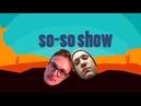 So-so show