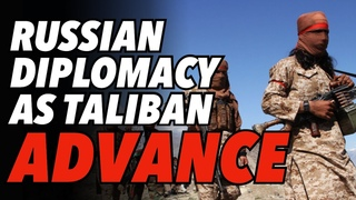 Moscow At Centre of Frenetic Afghan Diplomacy as Taliban Advances